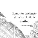 Somos os arquitetos do nosso próprio destino