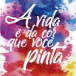 Boa noite! a vida é da cor que você pinta